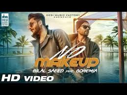 no make up bilal saeed bohemia video