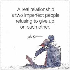 a real relationship is two imperfect people refusing to give up on