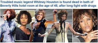 Image result for singer Whitney Houston is found dead in the bathtub of her hotel in Beverly Hills, California.