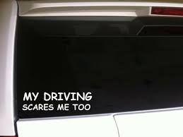 My Driving Scares Me Car Decal Vinyl Sticker 6 F2 Funny Phrase Driver Bad Teen Ebay