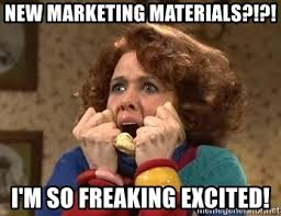 New Marketing Materials?!?! I'm so freaking excited! - Excited Sue ...