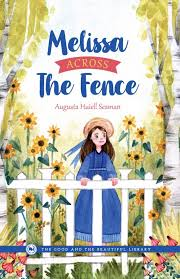 Melissa Across The Fence By Augusta Huiell Seaman The Good And The Beautiful