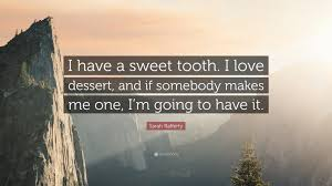 """sarah rafferty quote """"i have a sweet tooth i love dessert and"""