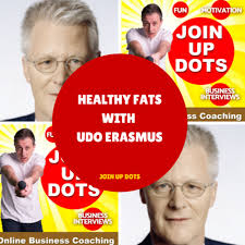 Healthy Fats With Udo Erasmus | Join Up Dots Business Coaching Podcast on  Acast