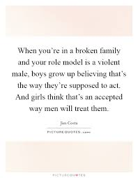 when you re in a broken family and your role model is a violent