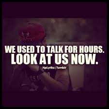 we used use to talk for hours look at us now break up breakup bye