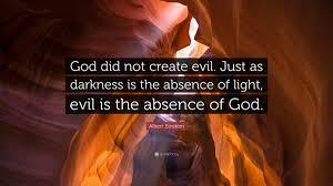 "albert einstein quote ""god did not create evil just as darkness"