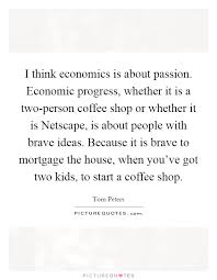 i think economics is about passion economic progress whether