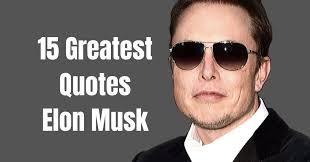 greatest quotes from elon musk to change future