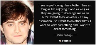 daniel radcliffe quote i see myself doing harry potter films as