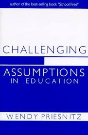 Challenging Assumptions in Education by Wendy Priesnitz (2000-05-01):  Amazon.com: Books