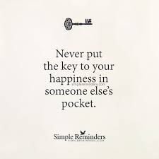 never put the key to your happiness in someone else s pocket