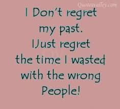 i dont regret my past i just regret the time i wasted the