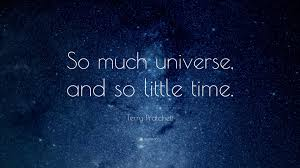 """terry pratchett quote """"so much universe and so little time """""""