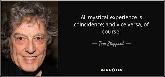 tom stoppard quote all mystical experience is coincidence and