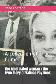 The Most Hated Woman : The True Story of Valmae Fay Beck: A collection of  True Crime: Coltrane, Rene: 9781687572233: Amazon.com: Books
