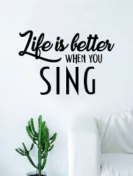 Life Is Better When You Sing Quote Decal Sticker Wall Vinyl Art Home D Boop Decals
