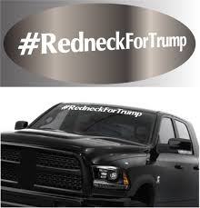 Redneck For Trump Windshield Donald Trump Car Decal Topchoicedecals