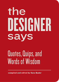 the designer says quotes quips and words of wisdom by princeton