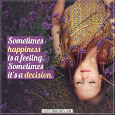 sometimes happiness is a feeling scattered quotes