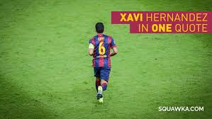 xavi in one quote the legendary barcelona no who made football