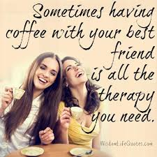 having coffee your best friend wisdom life quotes