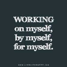 working on myself by myself for myself inspirational quotes