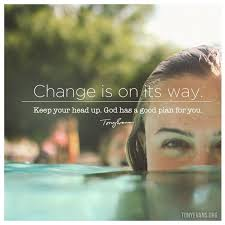 moving on quotes change is on its way keep your head up god