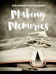 scrapbooking quotes about making memories scrapvine