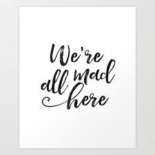 We Re All Mad Here Movies Quote Funny Print Kids Room Decor Nursery Decor Hand Lettering Kids Gift Art Print By Aleksmorin Society6