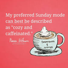 cozy and caffeinated sunday coffee coffee quotes sunday quotes
