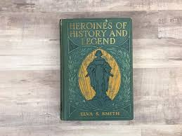 Heroines Of History And Legend Elva Smith Antique Book