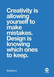 creativity is allowing yourself to make mistakes design is
