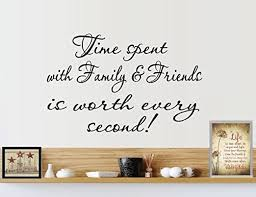 Amazon Com Bestpriceddecals Time Spent With Family And Friends Is Worth Every Second Wall Decal Home Decor 13 X 20 Home Kitchen