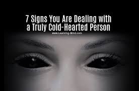 you are dealing a cold hearted person if they do these