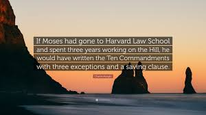 "Charles Morgan Quote: ""If Moses had gone to Harvard Law School and ..."