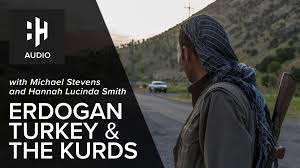Erdogan, Turkey & the Kurds with Hannah Lucinda Smith and Michael ...