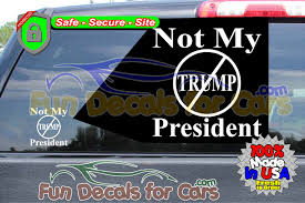 Not My President Trump Circle Vinyl Decal Sticker Fun Decals For Cars