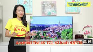 Trải nghiệm & Đánh giá mẫu Android Tivi 4K TCL 43 Inch 43P715 ...