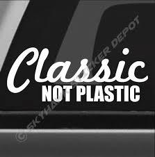 Classic Not Plastic Funny Bumper Sticker Vinyl Decal Muscle Car Decal Sticker Funny Bumper Stickers Bumper Stickers Car Decals Stickers