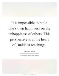 it is impossible to build one s own happiness on the unhappiness