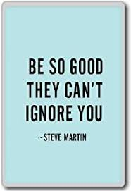 com be so good they can t ignore you steve martin