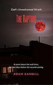 THE RAPTURE: God's Unwelcomed Wrath - Kindle edition by Gambill, Adam.  Religion & Spirituality Kindle eBooks @ Amazon.com.