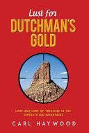 Lust for Dutchman's Gold: Lore and Lure of Treasure in the Superstition ...  - Carl Haywood - Google Books