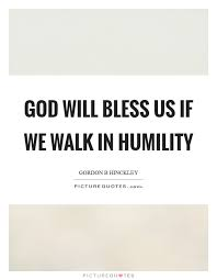 god will bless us if we walk in humility picture quotes