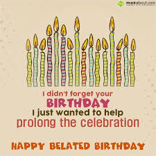 birthday quotes belated birthday greetings sms i didn t forget