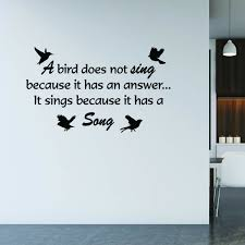 Winston Porter A Bird Does Not Sing Because It Has An Answer Vinyl Quotes Wall Decal Wayfair