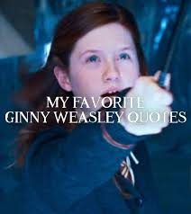 my favorite ginny weasley quotes harry potter amino