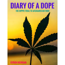 DIARY OF A DOPE: The hippie trail to Afghanistan 1969 by Byron Newman