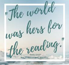 "quote by betty smith ""the world was hers for the reading """